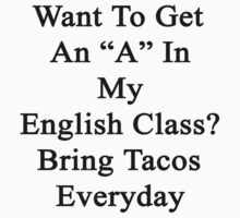 "Want To Get An ""A"" In My English Class? Bring Tacos Everyday  by supernova23"