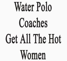 Water Polo Coaches Get All The Hot Women by supernova23