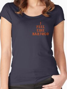 I FEEL LIKE BARTOLO Women's Fitted Scoop T-Shirt