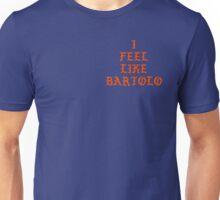 I FEEL LIKE BARTOLO Unisex T-Shirt