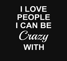I Love People I Can Be Crazy With Unisex T-Shirt