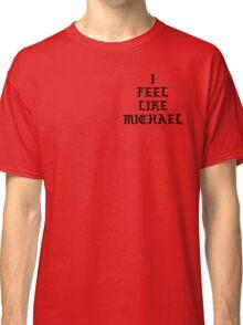 I FEEL LIKE MICHAEL Classic T-Shirt
