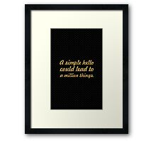 A simple hello could lead to a million things - Life Inspirational Quote Framed Print