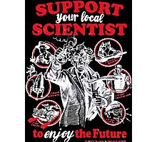 support your local scientist Photographic Print