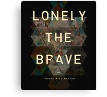 Lonely The Brave Things Will Matter Canvas Print