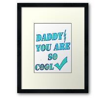 Daddy you are so cool /gifts for dad- Art + Products Design  Framed Print