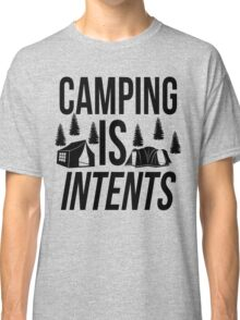 Camping Is Intents! Classic T-Shirt