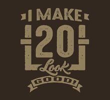 I Make 20 Look Good! Unisex T-Shirt