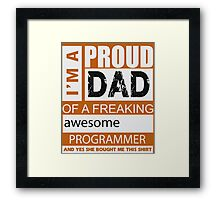 I'm a proud dad of a freaking awesome programmer and yes she bought me this shirt Framed Print