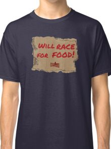 Will Race For Food! Classic T-Shirt