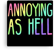 ANNOYING AS HELL Canvas Print