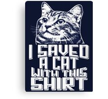I SAVED A CAT WITH THIS SHIRT Canvas Print