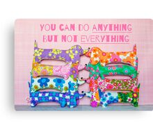 You can do ANYTHING. But not EVERYTHING. Sausage dog version Canvas Print