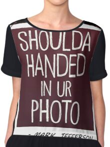 Should've Handed in Your Photo, Max Chiffon Top
