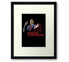 Democracy Is So Overrated (Dark Blood) Framed Print