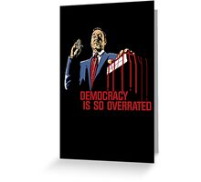 Democracy Is So Overrated (Dark Blood) Greeting Card