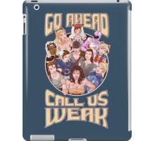 CALL US WEAK iPad Case/Skin