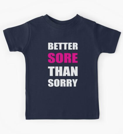 better sore than sorry - inspirational workout Kids Tee