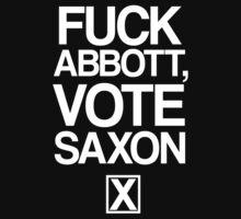 F*ck Abbott, Vote Saxon by slitheenplanet