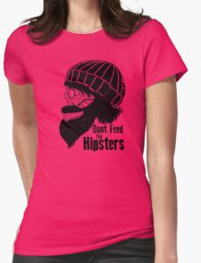 Dont Feed The Hipsters  Womens Fitted T-Shirt