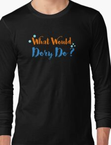What Would Dory Do? Long Sleeve T-Shirt
