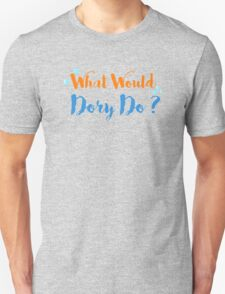 What Would Dory Do? Unisex T-Shirt
