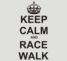 Keep Calm and Race Walk by WeRaceTogether