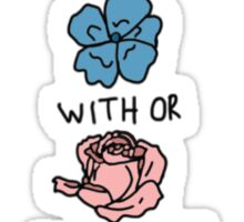 with or without you flowers Sticker