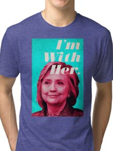 Hillary Clinton - I'm With Her Tri-blend T-Shirt