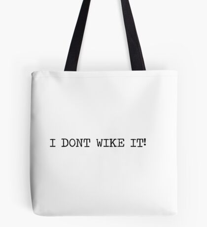 I don't wike it! black letters Tote Bag