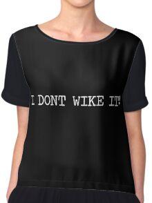 I don't wike it!  Chiffon Top
