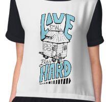 Tiny House - Live Small, Play Hard Chiffon Top