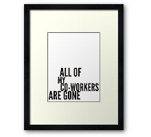 all my co-workers are gone Framed Print