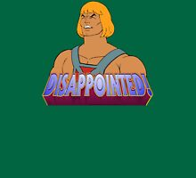 He-Man is DISAPPOINTED! Unisex T-Shirt