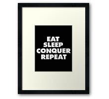 Eat, Sleep, Conquer, Repeat.  Framed Print
