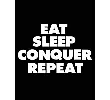 Eat, Sleep, Conquer, Repeat.  Photographic Print
