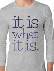it is what it is. Long Sleeve T-Shirt