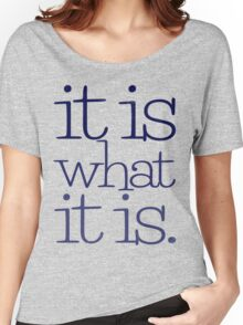 it is what it is. Women's Relaxed Fit T-Shirt