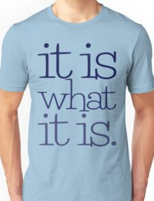 it is what it is. Unisex T-Shirt