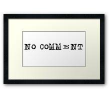 NO COMMENT Framed Print