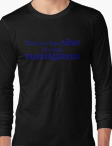 You're the she to my nanigans Long Sleeve T-Shirt