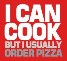 I can cook but I usually order pizza One Piece - Short Sleeve