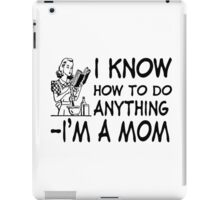 I Know How To Do Anything iPad Case/Skin