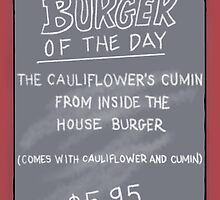 Burger of the Day - The Cauliflower's Cumin From Inside the House Burger - Bob's Burgers by czarcasm