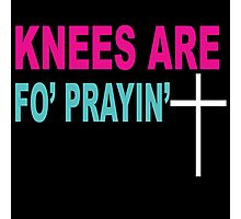 Knees Are For Praying  Photographic Print
