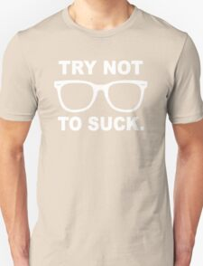 Try Not To Suck.  Unisex T-Shirt
