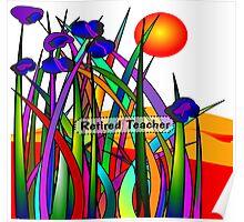 Retired Teacher Whimsical Flowers Poster