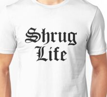 Shrug Life - version 1 - black Unisex T-Shirt