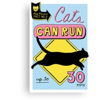 Cats Can Run up to 30 MPH Canvas Print