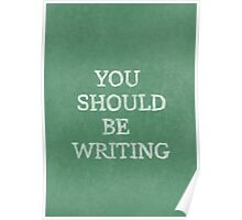 You Should Be Writing (Green) Poster
